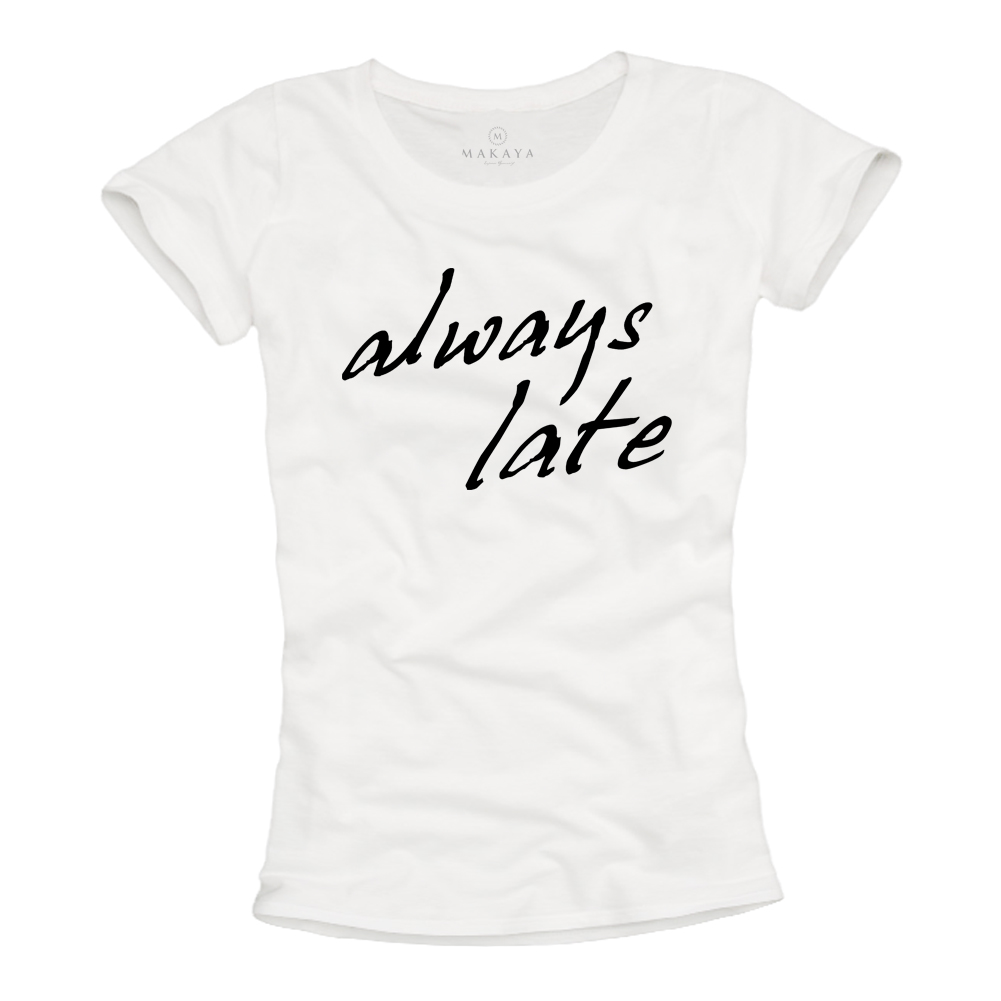 Damen Shirt - Always Late Spruch