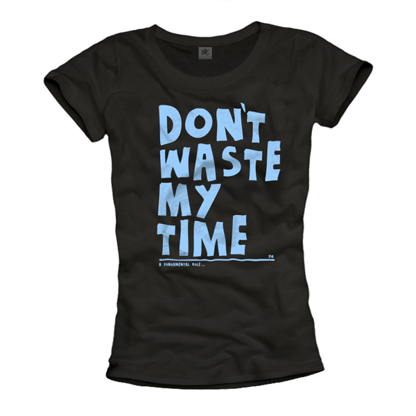 Damen Shirt - Don´t waste my time